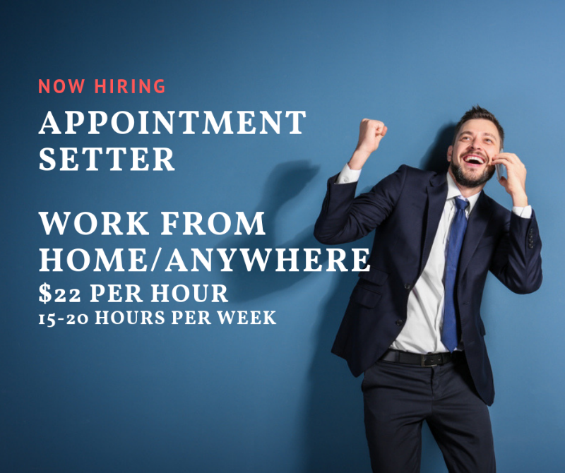 Appointment Setter -  Work From Home/anywhere! $22, P. Hour, 15-20 Hours P. Week